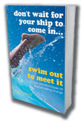 Book: Don't Wait For Your Ship To Come In. . . Swim Out To Meet It!
