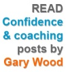 Read confidence and coaching posts by Gary Wood